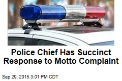Police Chief Has Succinct Response to Motto Complaint