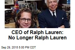CEO of Ralph Lauren: No Longer Ralph Lauren