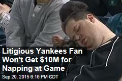 Litigious Yankees Fan Won't Get $10M for Napping at Game