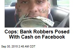 Cops: Bank Robbers Posed With Cash on Facebook