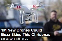 1M New Drones Could Buzz Skies This Christmas