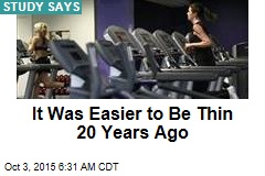 It Was Easier to Be Thin 20 Years Ago