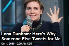 Lena Dunham: Here's Why Someone Else Tweets for Me