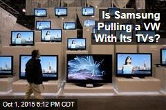 Is Samsung Pulling a VW With Its TVs?