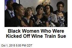 Black Women Who Were Kicked Off Wine Train Sue
