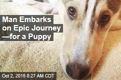 Man Embarks on Epic Journey —for a Puppy