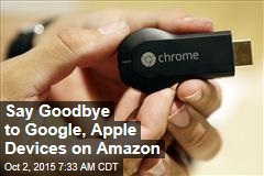 Say Goodbye to Google, Apple Devices on Amazon