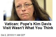 Vatican: Pope's Kim Davis Visit Wasn't What You Think