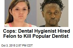 Cops: Dental Hygienist Hired Felon to Kill Popular Dentist