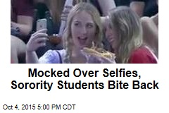 Mocked Over Selfies, Sorority Students Bite Back