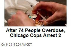 Chicago Cops Arrest 2 After 74 Overdoses