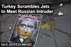 Turkey Scrambles Jets to Meet Russian Intruder