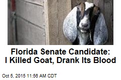 Florida Senate Candidate: I Killed Goat, Drank Its Blood
