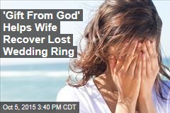 'Gift From God' Helps Wife Recover Lost Wedding Ring