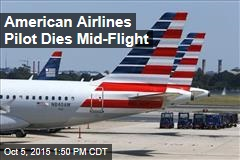 American Airlines Pilot Dies Mid-Flight