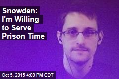 Snowden Says He's Offered to Go to Prison