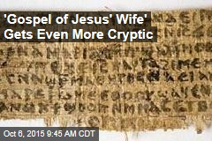 'Gospel of Jesus' Wife' Gets Even More Cryptic