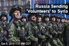 Russia Sending 'Volunteers' to Syria