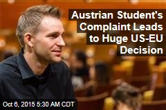 Austrian Student's Complaint Leads to Huge US-EU Decision