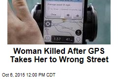 Woman Killed After GPS Takes Her to Wrong Street