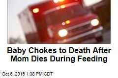 Baby Chokes to Death After Mom Dies During Feeding