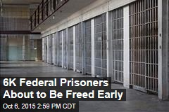 6K Federal Prisoners About to Be Freed Early