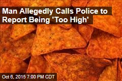 Man Allegedly Calls Police to Report Being 'Too High'
