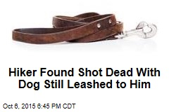 Hiker Found Shot Dead With Dog Still Leashed to Him