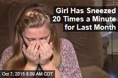 Girl Has Sneezed 20 Times a Minute for Last Month