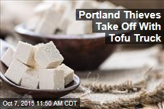 Portland Thieves Take Off With Tofu Truck