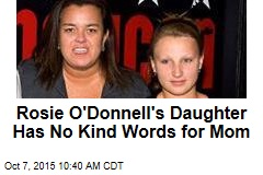 Rosie O'Donnell's Daughter Has No Kind Words for Mom