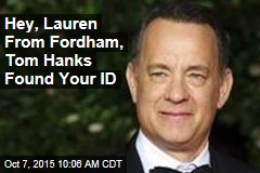 Hey, Lauren From Fordham, Tom Hanks Found Your ID