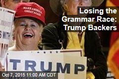 Losing the Grammar Race: Trump Backers