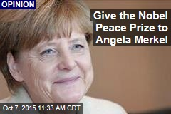 Give the Nobel Peace Prize to Angela Merkel