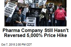 Pharma Company Still Hasn't Reversed 5,000% Price Hike