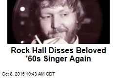Rock Hall Disses Beloved '60s Singer Again