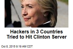 Hackers in 3 Countries Tried to Hit Clinton Server