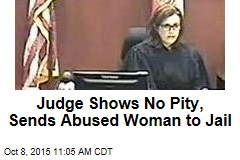 Judge Shows No Pity, Sends Abused Woman to Jail