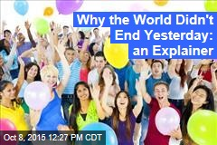 Why the World Didn't End Yesterday: an Explainer