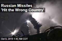 Russian Missiles 'Hit the Wrong Country'