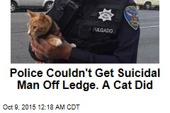 Cat Gets Suicidal Man Off Ledge