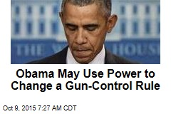 Obama May Use Power to Change a Gun-Control Rule
