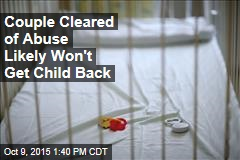 Couple Cleared of Abuse Likely Won't Get Child Back