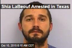 Shia LaBeouf Arrested in Texas