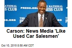 Carson: News Media 'Like Used Car Salesmen'
