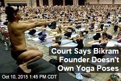 Court Says Bikram Founder Can't Tell You How To Do Yoga