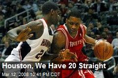 Houston, We Have 20 Straight