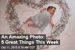 An Amazing Photo: 5 Great Things This Week
