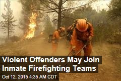 Violent Offenders May Join Inmate Firefighting Teams