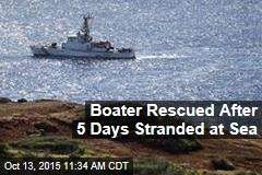 Boater Rescued After 5 Days Stranded at Sea